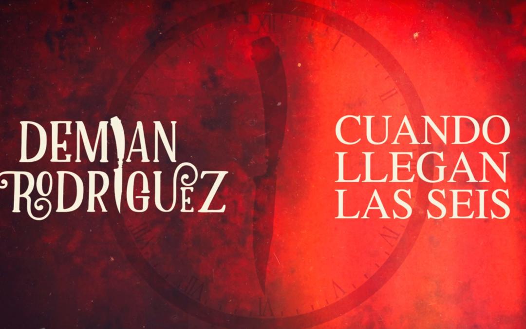 """Demian Rodríguez estrena """"Cuando llegan las 6"""""""